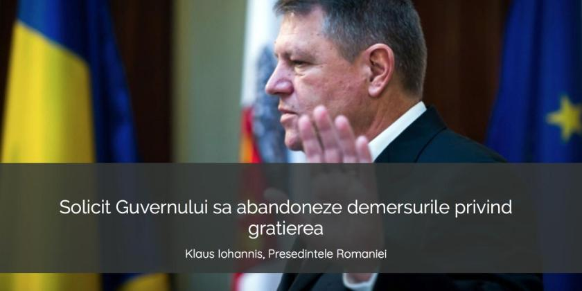 Iohannis: solicit Guvernului sa abandoneze demersurile privind gratierea