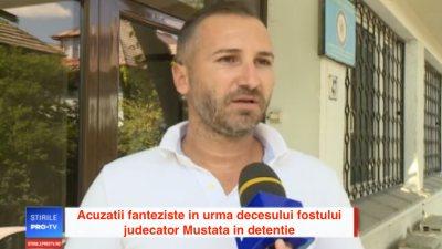 Acuzatii fanteziste in urma decesului fostului judecator Mustata in detentie